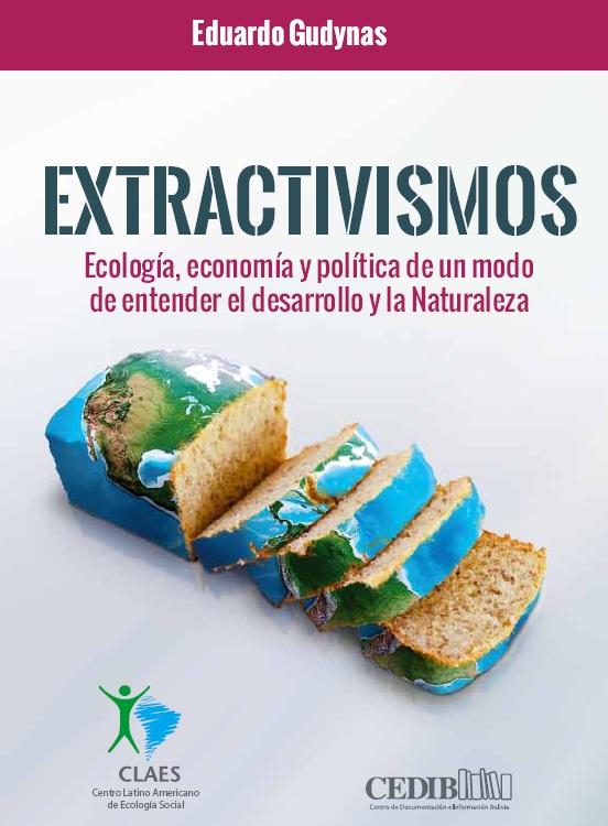 Extractivismos: Ecología, economía y política de un modo de entender el desarrollo y la Naturaleza