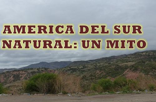 América del Sur natural y silvestre: un mito