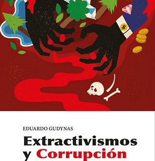 La mejor forma de luchar contra la corrupción y el extractivismo es abandonar el extractivismo